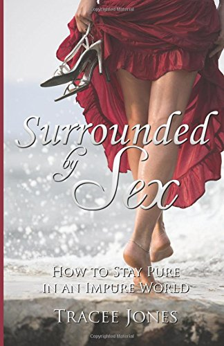 9780990670124: Surrounded by Sex: How to Stay Pure in an Impure World