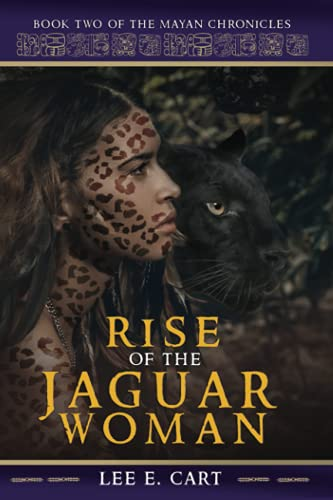 Rise of the Jaguar Woman: Book Two of The Mayan Chronicles: Lee E. Cart