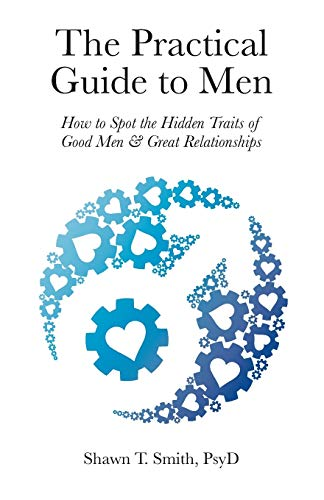 The Practical Guide to Men: How to Spot the Hidden Traits of Good Men and Great Relationships 9780990686422 Where are the good men? Good men are everywhere, and they are searching for terrific women. So why are they hard to find? And why do so