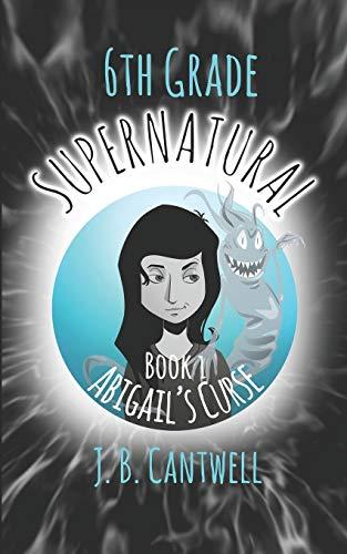 9780990692584: 6th Grade Supernatural: Abigail's Curse (Volume 1)