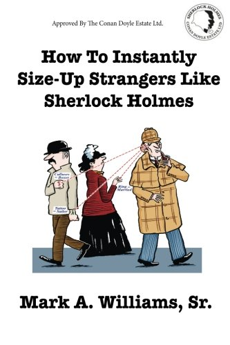 9780990718000: How To Instantly Size Up Strangers Like Sherlock Holmes