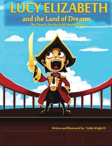 Lucy Elizabeth and the Land of Dreams: The Search for the Gold Medal Quest (Volume 1): Wright IV, ...