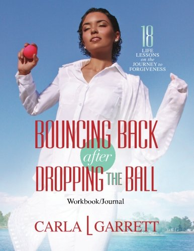 9780990719977: Bouncing Back after Dropping the Ball Workbook: 18 Life Lessons on the Journey to Forgiveness