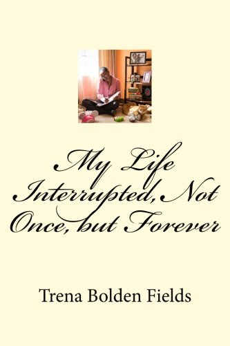 9780990720119: My Life Interrupted, Not Once, but Forever