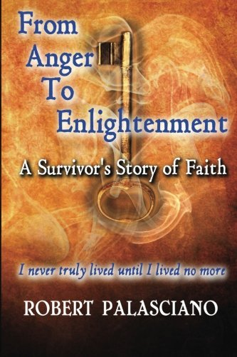 From Anger To Enlightenment: A Survivor's Story of Faith: Palasciano, Robert J
