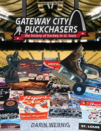 Gateway City Puckchasers: The History of Hockey in St. Louis: Darin Wernig