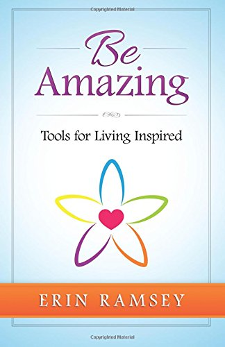 9780990724056: Be Amazing: Tools for Living Inspired