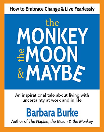 9780990726609: The Monkey, the Moon & Maybe: How to Embrace Change & Live Fearlessly