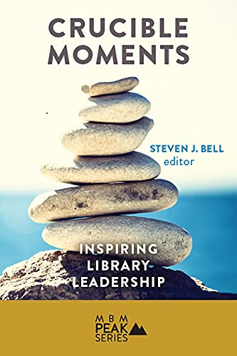 9780990730057: Crucible Moments: Inspiring Library Leadership