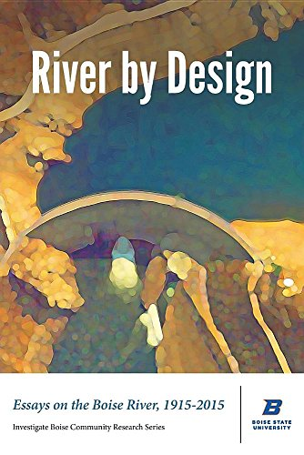 9780990736325: River by Design: Essays on the Boise River, 1915-2015 (Deluxe Edition)