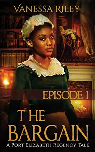 The Bargain: A Port Elizabeth Regency Tale: Book 1 (Volume 1): Riley, Vanessa