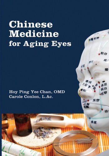 Chinese Medicine for Aging Eyes: Chan O.M.D., Hoy Ping Yee
