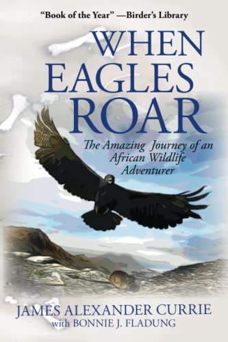 When Eagles Roar: The Amazing Journey of: Currie, James Alexander