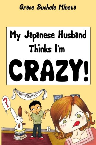 9780990773603: My Japanese Husband Thinks I'm Crazy: The Comic Book: Surviving and thriving in an intercultural and interracial marriage in Tokyo