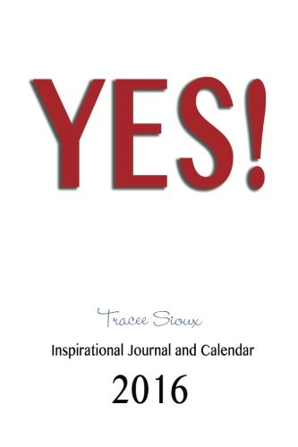 9780990776291: The Year of YES! Inspirational Calendar and Journal 2016: 2016