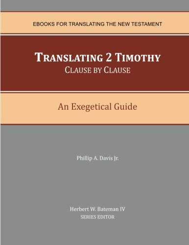 9780990779766: Translating 2 Timothy Clause by Clause: An Exegetical Guide (EBooks for Translating the New Testament)