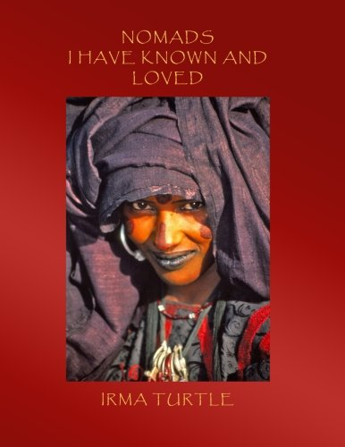 Nomads I Have Known and Loved: A Thirty-Year Journey into the Cultures, Customs, Homes and Hearts ...
