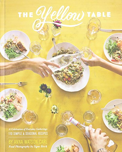 9780990786009: The Yellow Table: A Celebration of Everyday Gatherings (110 Simple & Seasonal Recipes)