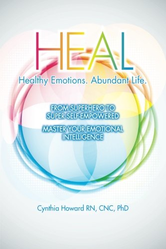 9780990797708: HEAL Healthy Emotions Abundant Life: From Super Hero to Super Self Empowered
