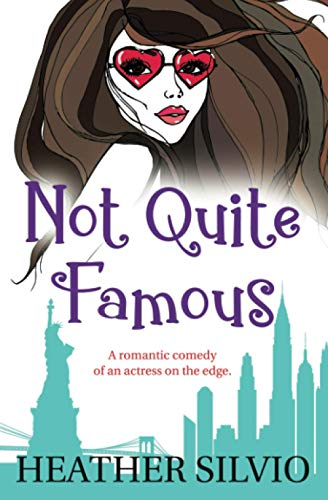 Not Quite Famous: A romantic comedy of an actress on the edge.: Silvio, Heather