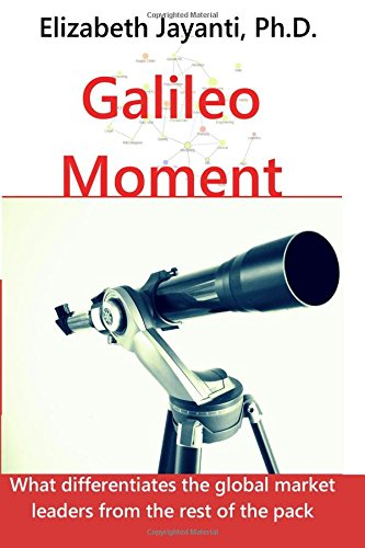 9780990805601: The Galileo Moment: How global market leaders differentiate from the rest of the pack