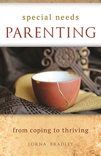 Special Needs Parenting: From Coping To Thriving: Lorna Bradley