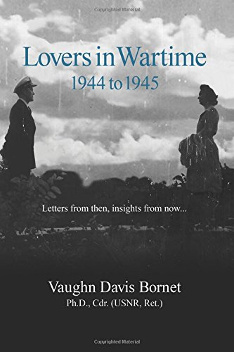 Lovers in Wartime 1944 to 1945: Letters from then, insights from now.: Bornet, Vaughn Davis