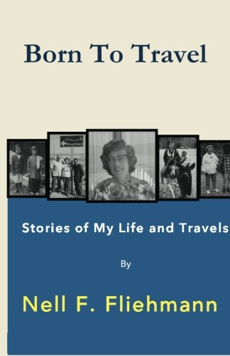 9780990807568: Born To Travel: Stories Of My Life and Travels