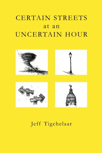 9780990812807: Certain Streets at an Uncertain Hour by Jeff Tigchelaar