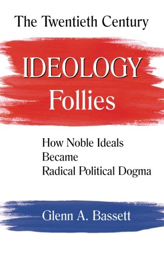 9780990814030: The Twentieth Century Ideology Follies: How Noble Ideals Became Radical Political Dogma