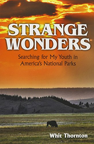 Strange Wonders: Searching for My Youth in America's National Parks: Thornton, Dade W