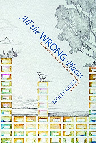 All the Wrong Places: Stories: Molly Giles