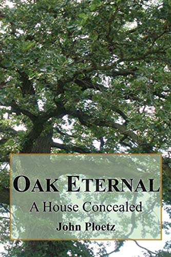 9780990824404: Oak Eternal: A House Concealed