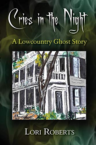 Cries in the Night: A Lowcountry Ghost Story: Lori Roberts