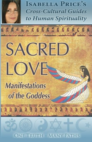 9780990856436: Sacred Love: Manifestations of the Goddess (One Truth Many Paths) (Volume 2)