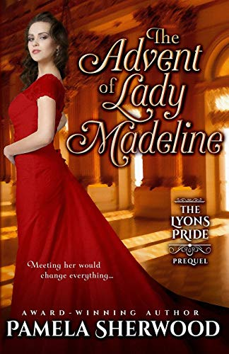 The Advent of Lady Madeline: The Lyons: Sherwood, Pamela