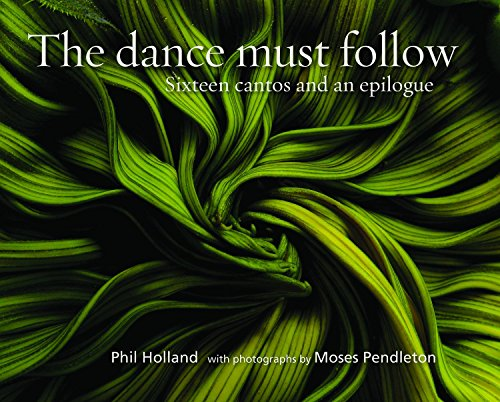 The Dance Must Follow: Sixteen Cantos and an Epilogue: Phil Holland