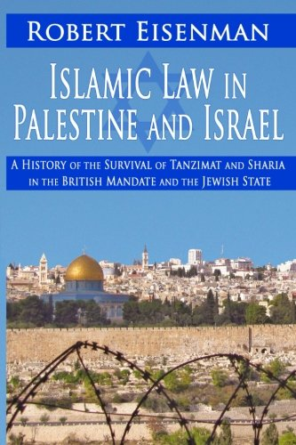 Islamic Law in Palestine and Israel: A History of the Survival of Tazimat and Sharia in the British...
