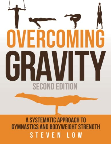 9780990873853: Overcoming Gravity: A Systematic Approach to Gymnastics and Bodyweight Strength (Second Edition)