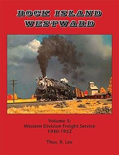 9780990876731: Rock Island Westward Volume 3: Western Division Freight Service, 1930-1952