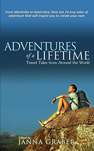 Adventures of a Lifetime: Travel Tales from Around the World: Claire Ibarra, Janna Graber