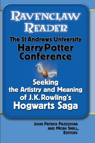9780990882107: Ravenclaw Reader: Seeking the Meaning and Artistry of J.K. Rowling's Hogwarts Saga, Essays from the St. Andrews University Harry Potter Conference