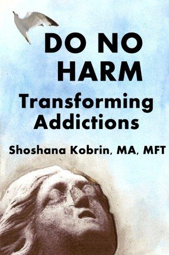 Do No Harm: Transforming Addictions: Kobrin MFT, Shoshana