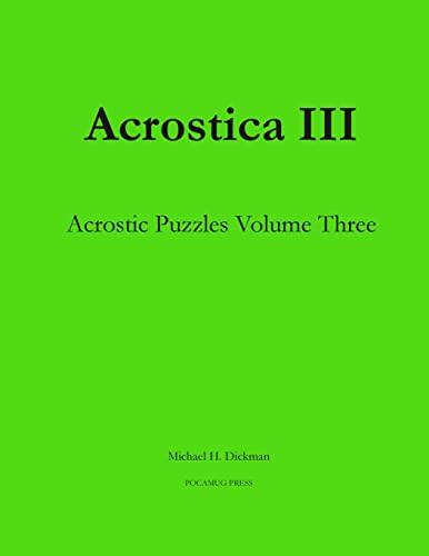 Acrostica III: Acrostic Puzzles Volume Three (Volume 3): Dickman, Michael H.