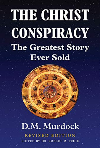 9780990888512: The Christ Conspiracy: The Greatest Story Ever Sold - Revised Edition