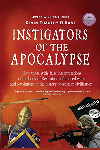 Instigators of the Apocalypse: How Those with: O'Kane, Kevin Timothy