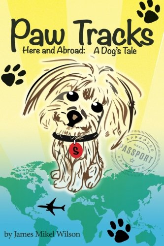 Paw Tracks Here And Abroad: A Dog's Tale: Wilson, James Mikel