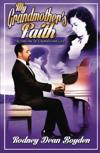 9780990904687: My Grandmother's Faith: The Outcome of Unconditional Love