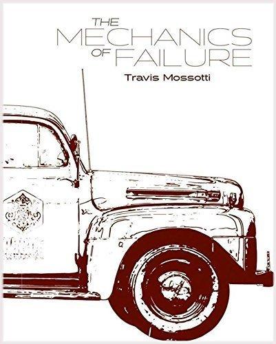 The Mechanics of Failure: Travis Mossotti