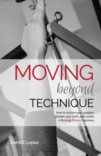 9780990908821: Moving Beyond Technique 2nd Edition: How to nurture your passion, master your craft and create a thriving Pilates business